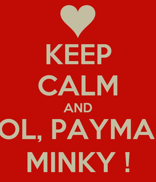KEEP CALM AND LOL, PAYMAN MINKY !