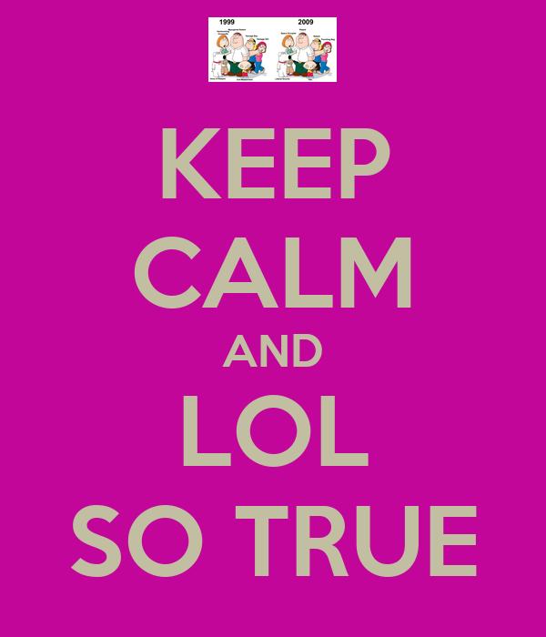 KEEP CALM AND LOL SO TRUE