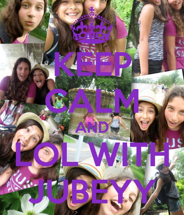 KEEP CALM AND LOL WITH JUBEYY