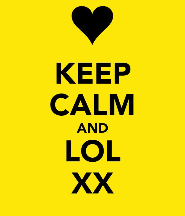 KEEP CALM AND LOL XX