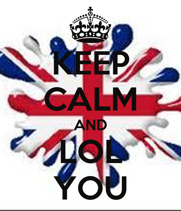 KEEP CALM AND LOL YOU