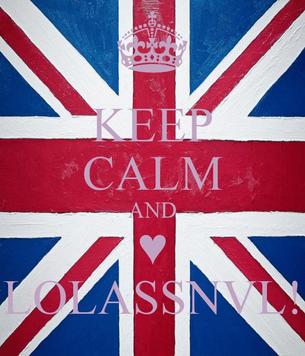 KEEP CALM AND ♥ LOLASSNVL!