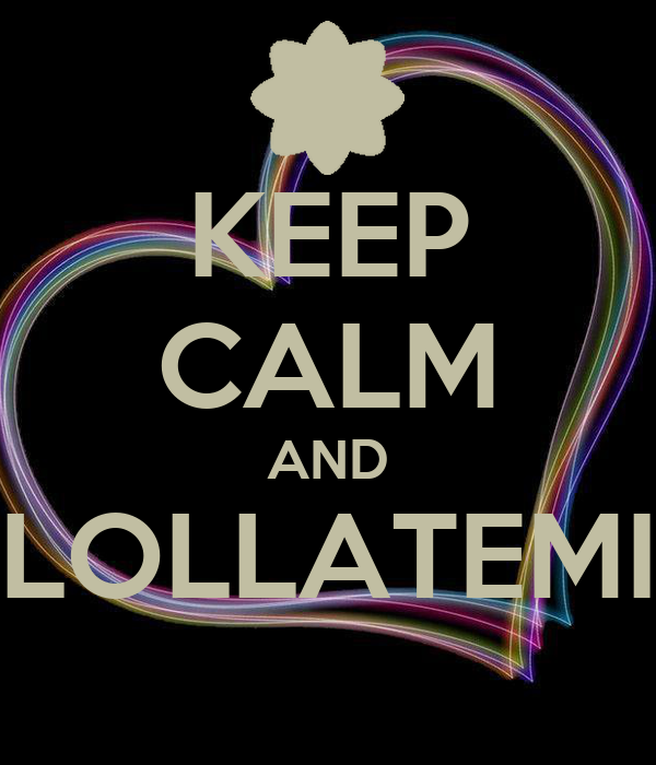 KEEP CALM AND LOLLATEMI