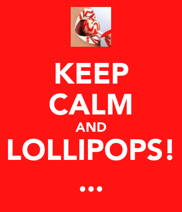 KEEP CALM AND LOLLIPOPS! ...