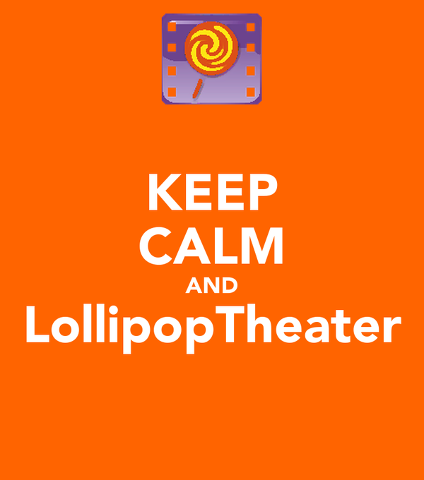 KEEP CALM AND LollipopTheater