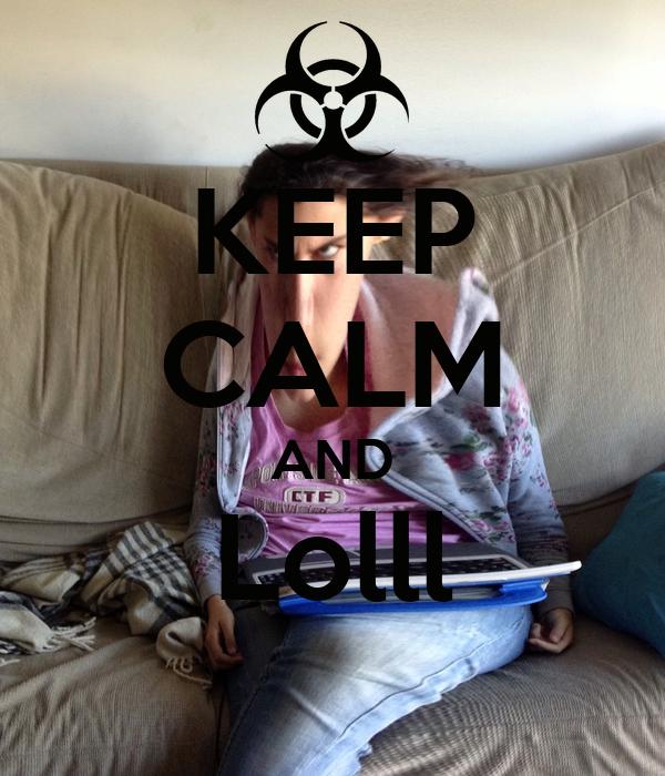 KEEP CALM AND Lolll
