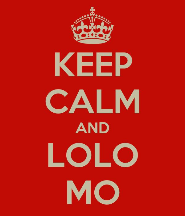 KEEP CALM AND LOLO MO
