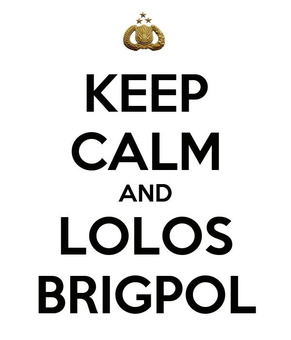 KEEP CALM AND LOLOS BRIGPOL