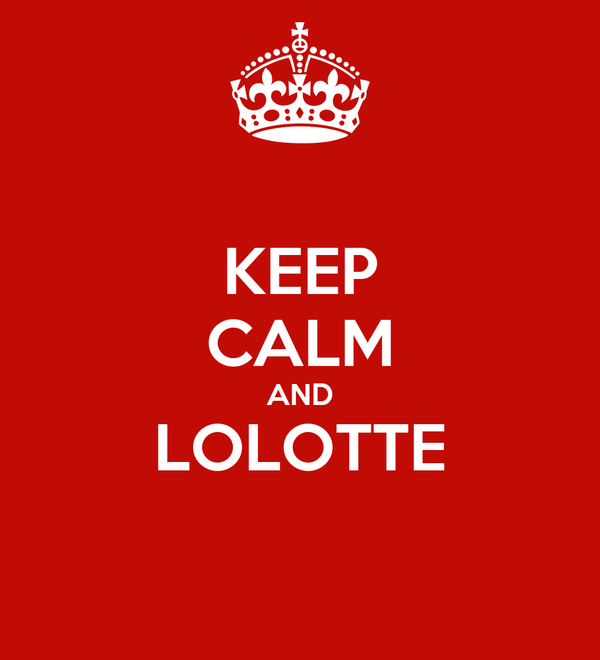 KEEP CALM AND LOLOTTE