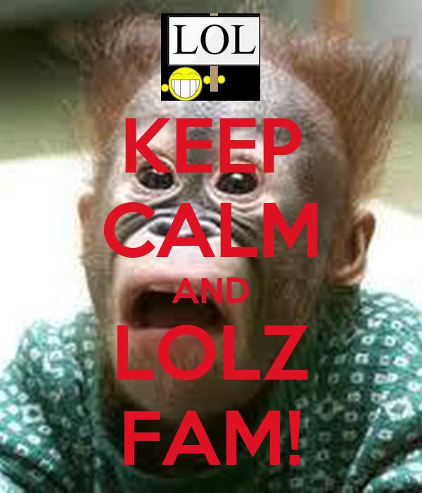 KEEP CALM AND LOLZ FAM!