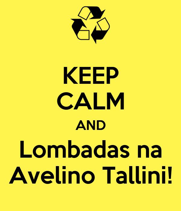 KEEP CALM AND Lombadas na Avelino Tallini!