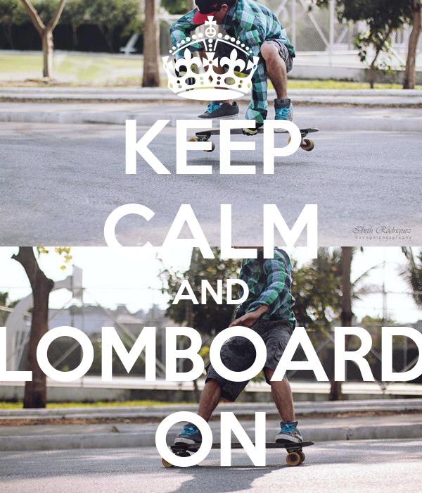 KEEP CALM AND LOMBOARD ON