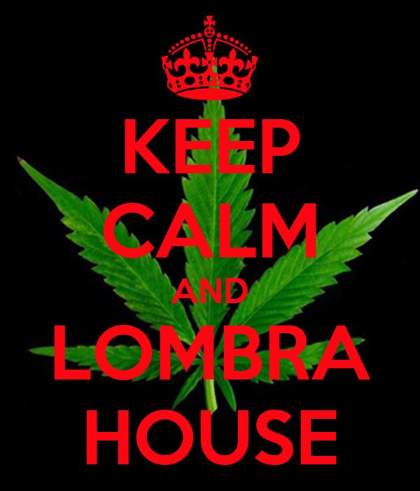 KEEP CALM AND LOMBRA HOUSE