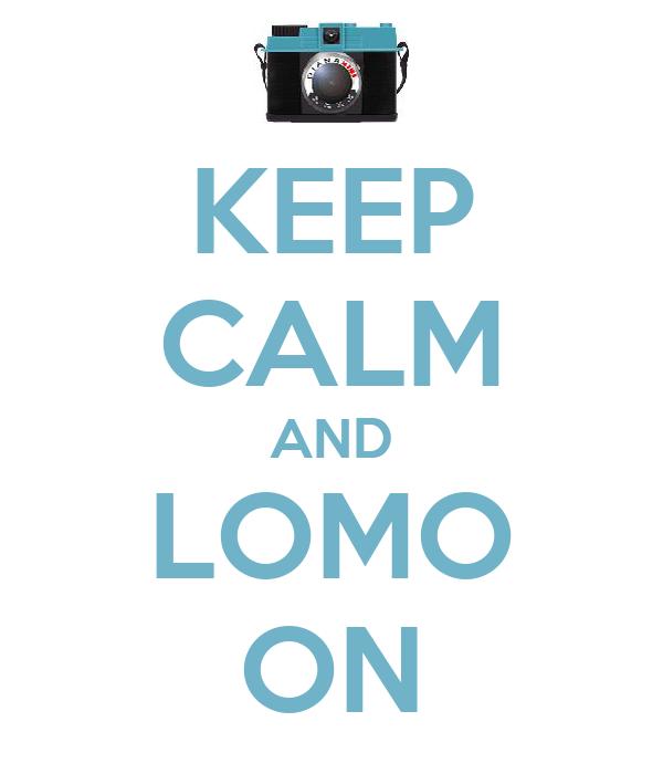 KEEP CALM AND LOMO ON