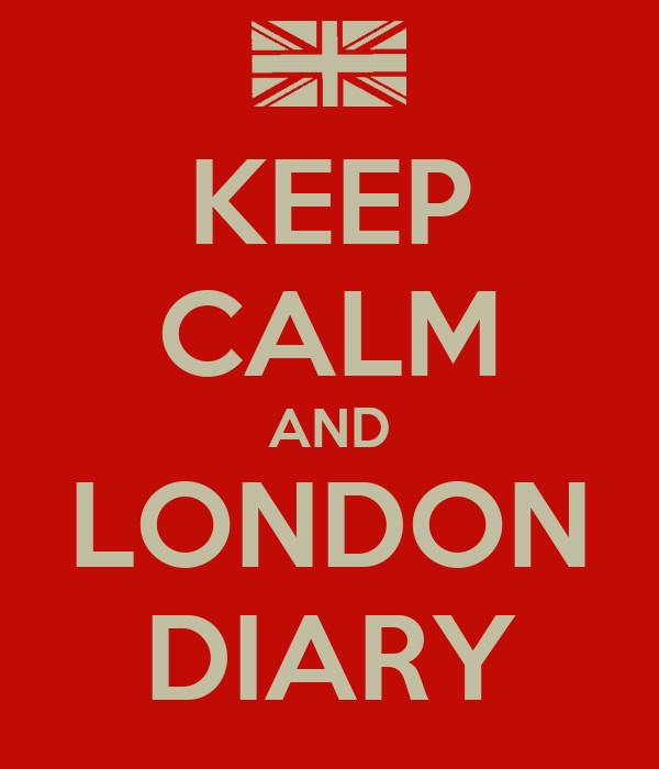 KEEP CALM AND LONDON DIARY