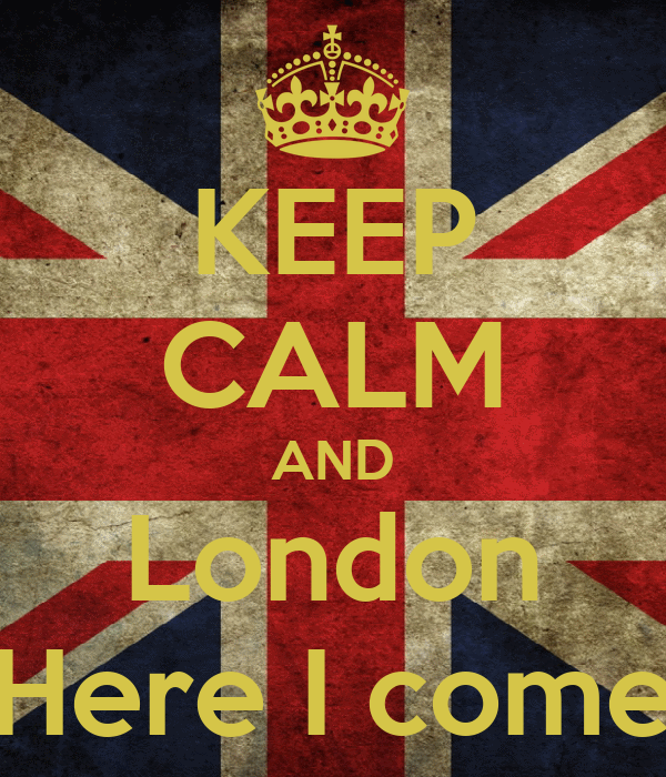 KEEP CALM AND London Here I come