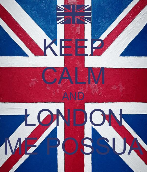 KEEP CALM AND LONDON ME POSSUA