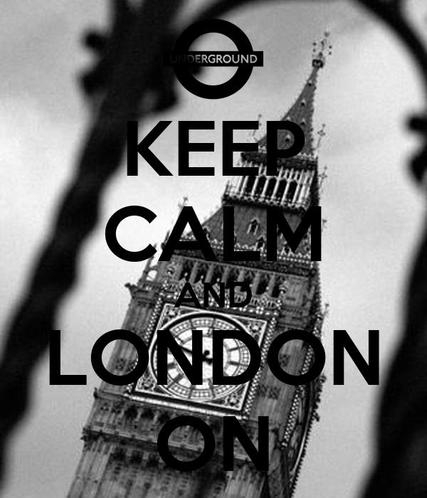 KEEP CALM AND LONDON ON