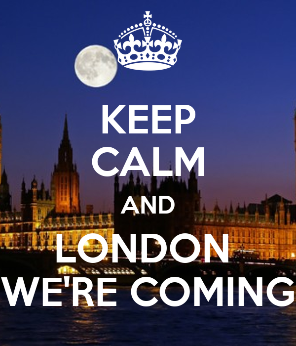 KEEP CALM AND LONDON  WE'RE COMING