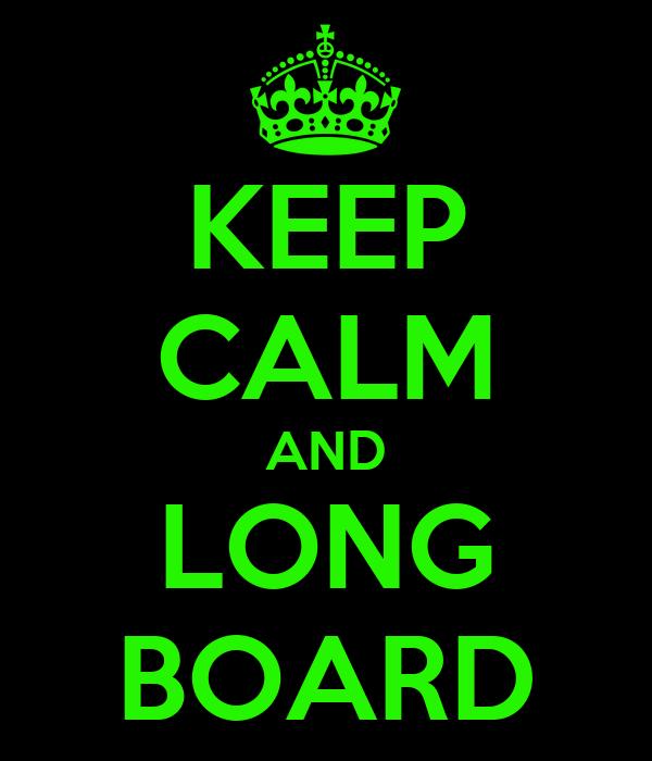 KEEP CALM AND LONG BOARD