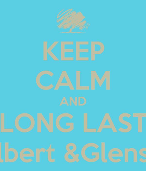 KEEP CALM AND LONG LAST Albert &Glensia