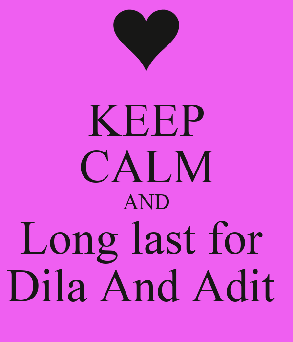 KEEP CALM AND Long last for  Dila And Adit