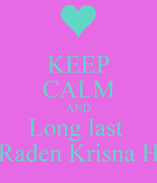 KEEP CALM AND Long last  Raden Krisna H