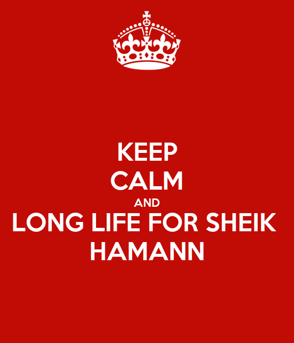 KEEP CALM AND LONG LIFE FOR SHEIK  HAMANN