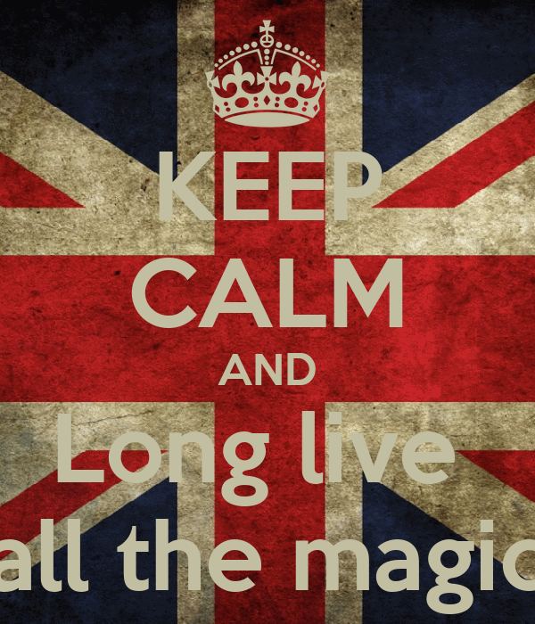 KEEP CALM AND Long live  all the magic