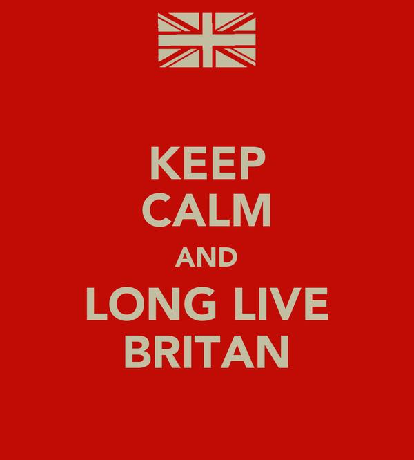 KEEP CALM AND LONG LIVE BRITAN