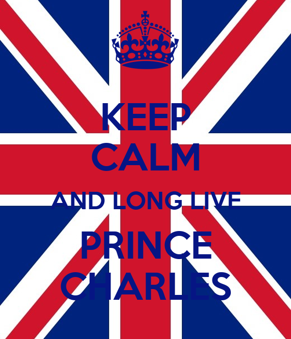 KEEP CALM AND LONG LIVE PRINCE CHARLES