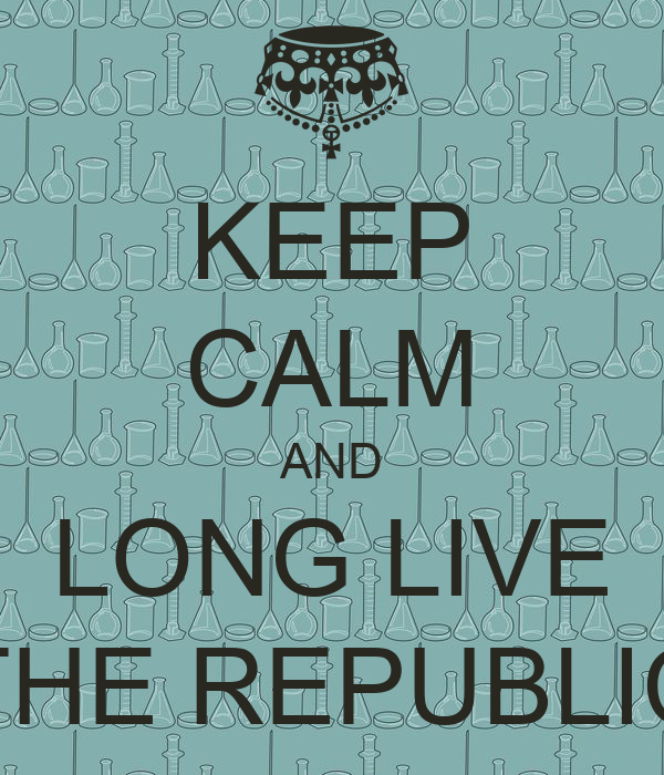 KEEP CALM AND LONG LIVE THE REPUBLIC