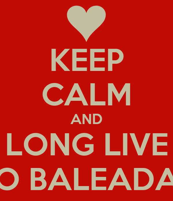 KEEP CALM AND LONG LIVE TO BALEADAS