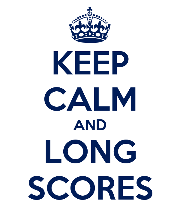 KEEP CALM AND LONG SCORES