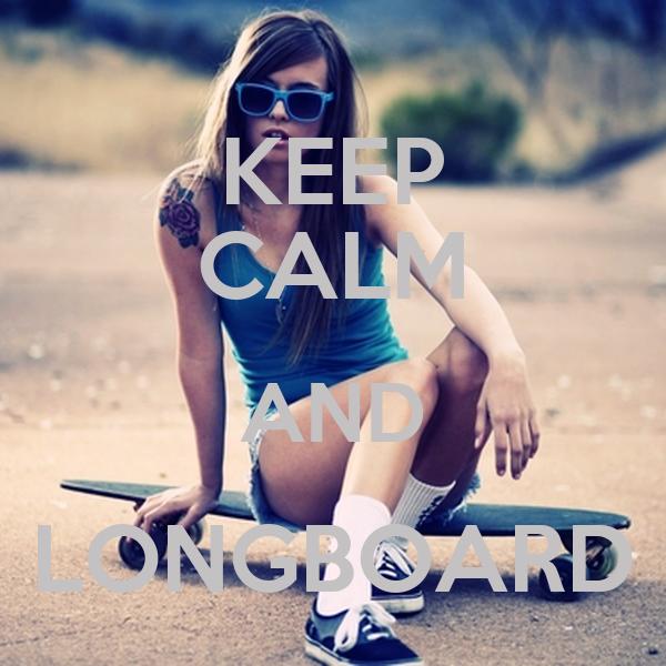 KEEP CALM AND LONGBOARD
