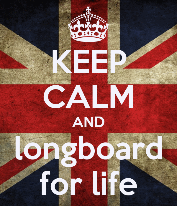 KEEP CALM AND longboard for life