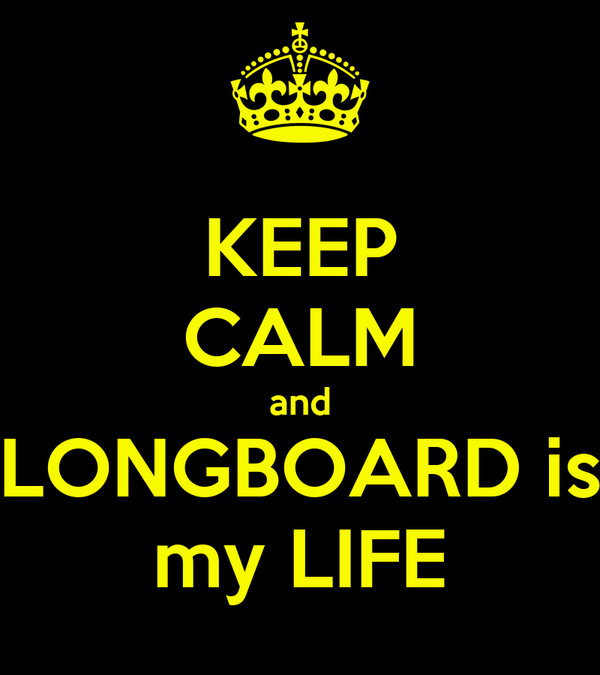 KEEP CALM and LONGBOARD is my LIFE