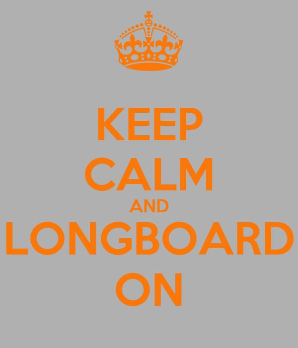 KEEP CALM AND LONGBOARD ON