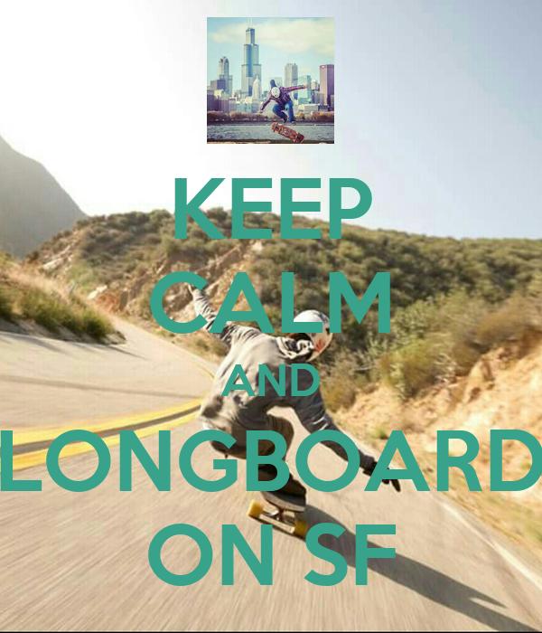KEEP CALM AND LONGBOARD ON SF