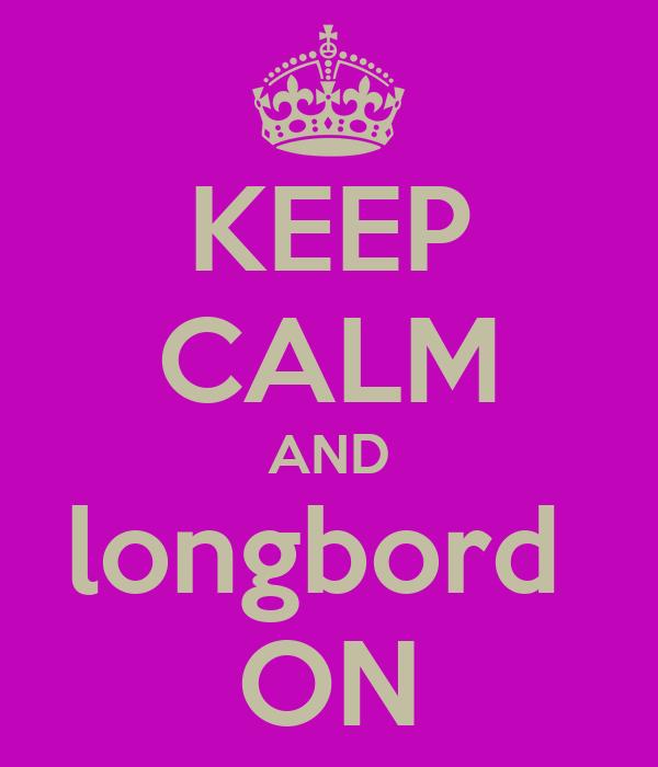 KEEP CALM AND longbord  ON