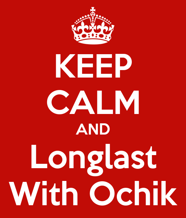 KEEP CALM AND Longlast With Ochik