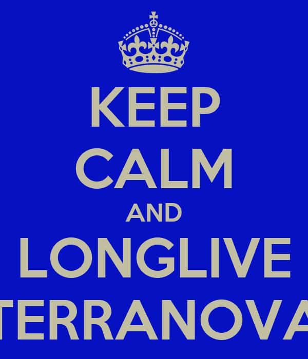 KEEP CALM AND LONGLIVE TERRANOVA