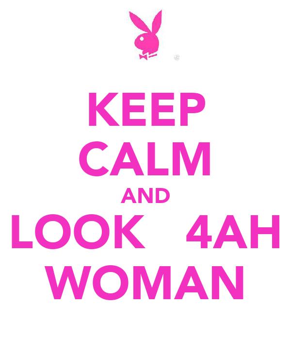KEEP CALM AND LOOK   4AH WOMAN