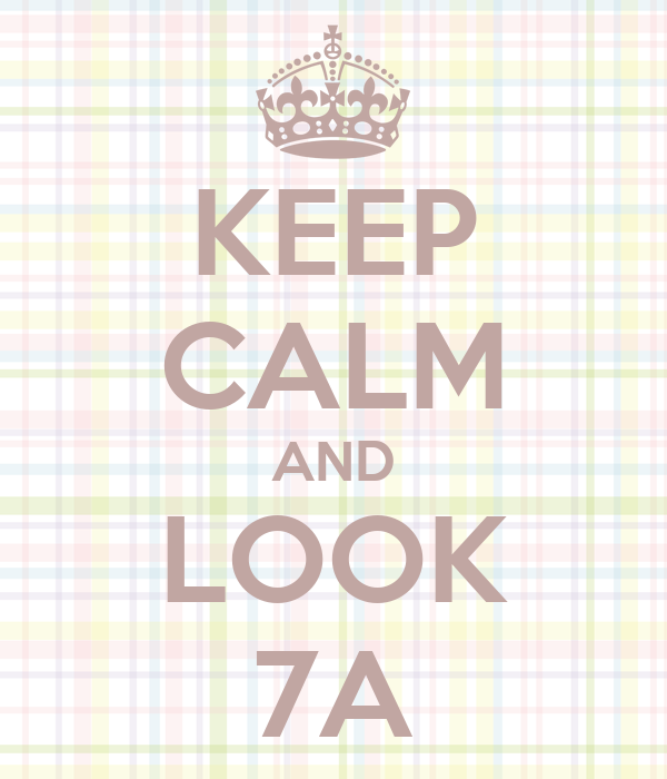 KEEP CALM AND LOOK 7A