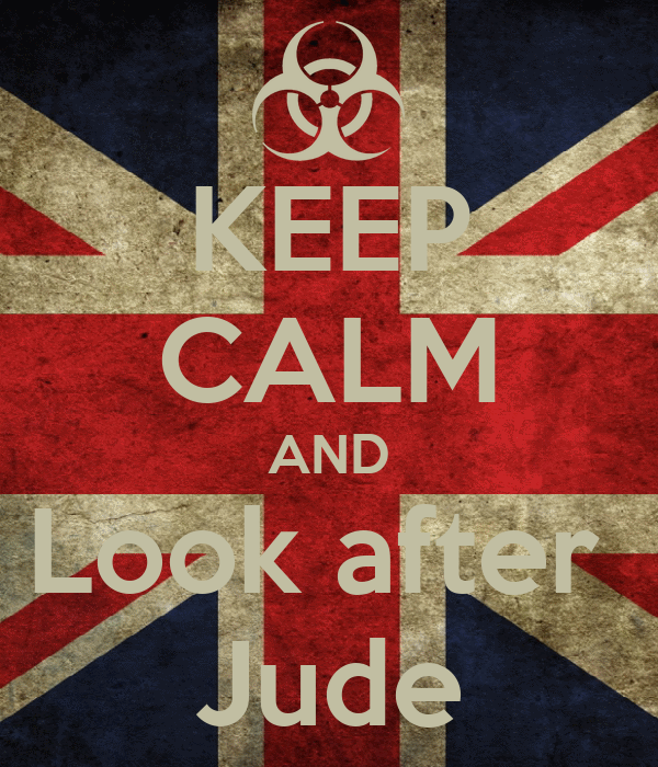 KEEP CALM AND Look after  Jude