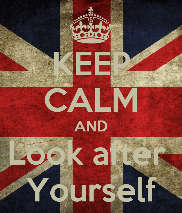 KEEP CALM AND Look after  Yourself