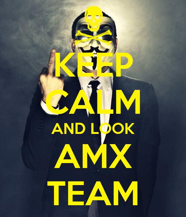 KEEP CALM AND LOOK AMX TEAM