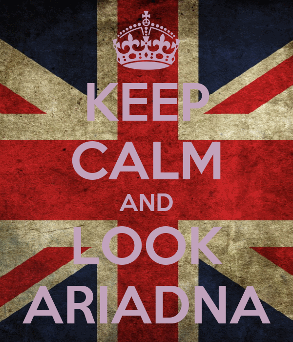 KEEP CALM AND LOOK ARIADNA