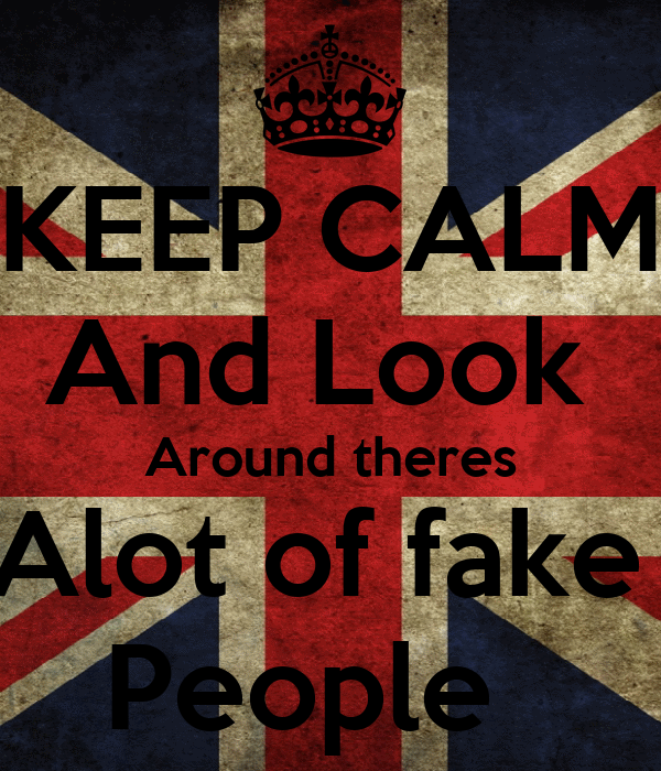 KEEP CALM And Look  Around theres Alot of fake  People