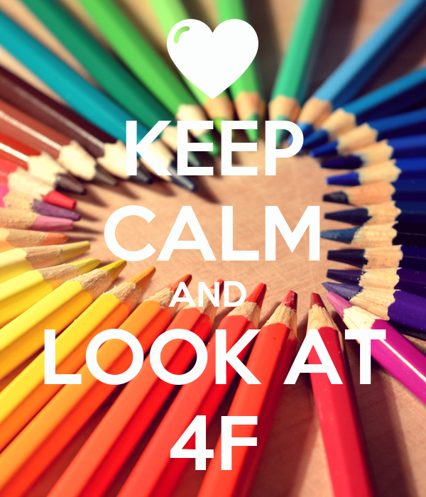 KEEP CALM AND  LOOK AT 4F